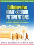 Collaborative Home/School Interventions : Evidence-Based Solutions for Emotional, Behavioral, and Academic Problems, Gimpel Peacock, Gretchen and Collett, Brent R., 1606233459