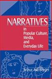 Narratives in Popular Culture, Media, and Everyday Life, Berger, Arthur Asa, 0761903453