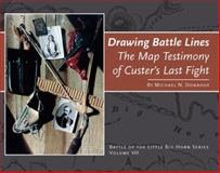 Drawing Battle Lines : The Map Testimony of Custer's Last Fight, Donahue, Michael N., 0912783451