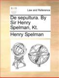 De Sepultura by Sir Henry Spelman, Kt, Henry Spelman, 1140763458