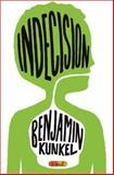 Indecision, Benjamin Kunkel, 1400063450
