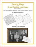 Family Maps of Grant Parish, Louisiana, Deluxe Edition : With Homesteads, Roads, Waterways, Towns, Cemeteries, Railroads, and More, Boyd, Gregory A., 1420313452