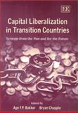 Capital Liberalization in Transition Countries : Lessons from the Past and for the Future, Age Bakker, Bryan Chapple, 1843763451