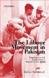 Labour Movement in Pakistan Organization and Leadership in Karachi in The 1970s, Shaheed, Zafar, 0195473450