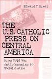 The U. S. Catholic Press on Central America : From Cold War Anticommunism to Social Justice, Brett, Edward Tracy, 0268043450