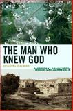 The Man Who Knew God : Decoding Jeremiah, Schreiber, Mordecai, 073914345X