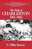 The Siege of Charleston, 1861-1865, Burton, E. Milby, 0872493458