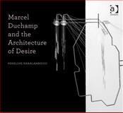 Marcel Duchamp and the Architecture of Desire, Haralambidou, Penelope, 1409443450