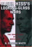 Alger Hiss's Looking-Glass Wars, G. Edward White, 0195153456