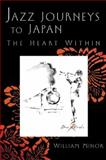 Jazz Journeys to Japan : The Heart Within, Minor, William, 0472113453
