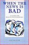 When the News Is Bad : A Guide for Health Professionals, Faulkner, Ann, 0748733450
