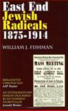 East End Jewish Radicals 1875-1914, William J Fishman, 0907123457