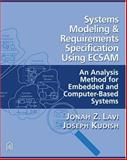 Systems Modeling and Requirements Specification : The ECSAM Method for Computer-Based Systems Analysis and Modeling, Lavi, Jonah Z. and Kudish, Joseph, 0932633455