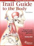 Trail Guide to the Body : How to Locate Muscles Bones and More, Biel, Andrew R., 0965853454