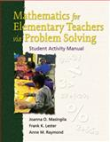 Mathematics for Elementary Teachers Via Problem Solving : Student Activity Manual, Masingila, Joanna O. and Lester, Frank K., 0130173452