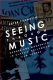 Seeing Through Music : Gender and Modernism in Classic Hollywood Film Scores, Franklin, Peter, 0195383451