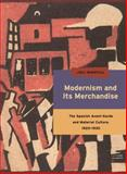 Modernism and Its Merchandise : The Spanish Avant-Garde and Material Culture, 1920-1930, Juli Highfill, 0271063459