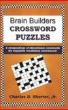 Brain Builders Crossword Puzzles : A compendium of educational crosswords for enjoyable vocabulary Enrichment!, Shorter, Charles D., Jr., 0971613451