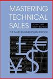 Mastering Technical Sales : The Sales Engineer's Handbook, Care, John and Bohlig, Aron, 1580533450