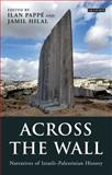 Across the Wall : Narratives of Israeli-Palestinian History, Pappé, Ilan and Hilal, Jamil, 1848853459