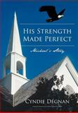 His Strength Made Perfect, Cyndie Degnan, 1462713459