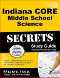 Indiana Core Middle School Science Secrets Study Guide : Indiana CORE Test Review for the Indiana CORE Assessments for Educator Licensure, Indiana CORE Exam Secrets Test Prep Team, 1630943452