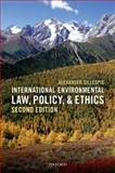 International Environmental Law, Policy, and Ethics, Gillespie, Alexander, 0198713452