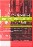Confronting Income Inequality in Japan : A Comparative Analysis of Causes, Consequences, and Reform, Tachibanaki, Toshiaki and Tachibanaki, T., 0262513455