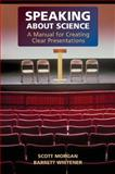 Speaking about Science : A Manual for Creating Clear Presentations, Morgan, Scott and Whitener, Barrett, 0521683459