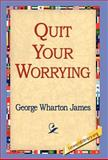 Quit Your Worrying!, George Wharton James, 1421803453