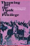 Throwing off the Cloak of Privilege : White Southern Women Activists in the Civil Rights Era, Murray, Gail S., 0813033454