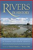 Rivers in History : Perspectives on Waterways in Europe and North America, , 082294345X