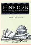 Lonergan and the Philosophy of Historical Existence, McPartland, Thomas J., 0826213456