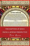 The Baptism of Jesus from a Jewish Perspective, Tov Rose, 1496143450
