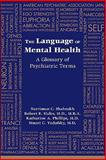 The Language of Mental Health : A Glossary of Psychiatric Terms, Shahrokh, Narriman C. and Hales, Robert E., 1585623458