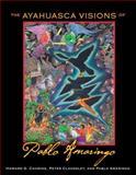 The Ayahuasca Visions of Pablo Amaringo, Howard G. Charing and Pablo Amaringo, 1594773459