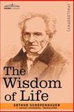 The Wisdom of Life, Schopenhauer, Arthur, 1602063451
