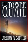 The Tower Quail, Joshua A. Sipper, 1612963455