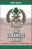 The Lebanese Army : A National Institution in a Divided Society, Barak, Oren, 0791493458