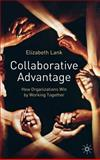 Collaborative Advantage : How Organizations Win by Working Together, Lank, Elizabeth, 1403993459