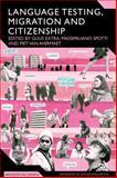 Language Testing, Migration and Citizenship : Cross-National Perspectives on Integration Regimes, Van Avermaet, Piet, 1847063454