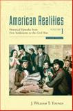 American Realities, Volume I : Historical Episodes from the First Settlements to the Civil War, Youngs, J. William T., 0321433459