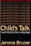 Child's Talk : Learning to Use Language, Bruner, Jerome S., 0393953459