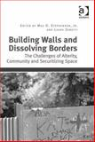 Building Walls and Dissolving Borders : The Challenges of Alterity, Community and Securitizing Space,, 1409473457