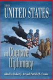 The United States and Coercive Diplomacy, , 1929223455