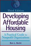 Developing Affordable Housing : A Practical Guide for Nonprofit Organizations, Hecht, Bennett L., 0471743461