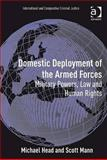 Domestic Deployment of the Armed Forces : Military Powers Law and Human Rights, Head, Michael and Mann, Scott, 0754673464