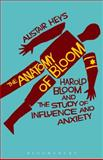The Anatomy of Bloom : Harold Bloom and the Study of Influence and Anxiety, Heys, Alistair, 1441183469
