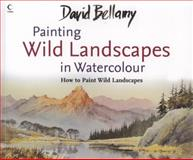 Painting Wild Landscapes in Watercolour, David Bellamy, 0007273460