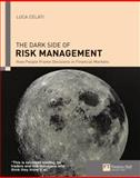 The Dark Side of Risk Management : How People Frame Decisions in Financial Markets, Celati, Luca, 0273663461